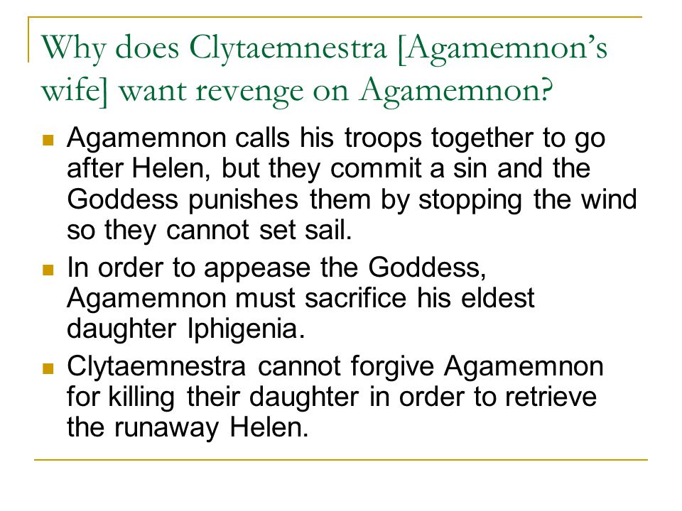 Why does Clytaemnestra [Agamemnon's wife] want revenge on Agamemnon